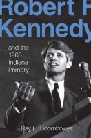 Robert F. Kennedy and the 1968 Indiana primary /