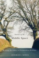 Stories of the middle space : reading the ethics of postmodern realisms /
