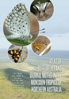Atlas of butterflies and diurnal moths in the monsoon tropics of Northern Australia /