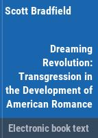 Dreaming revolution : transgression in the development of American romance /