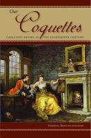 Our coquettes : capacious desire in the eighteenth century /