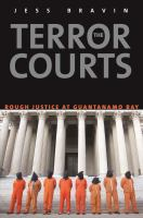 The terror courts : rough justice at Guantanamo Bay /