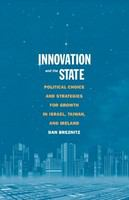 Innovation and the state : political choice and strategies for growth in Israel, Taiwan, and Ireland /