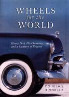 Wheels for the world : Henry Ford, his company, and a century of progress, 1903-2003 /