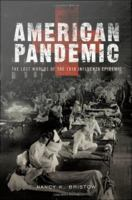 American pandemic : the lost worlds of the 1918 influenza epidemic /