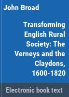 Transforming English rural society : the Verneys and the Claydons, 1600-1820 /