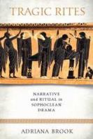 Tragic rites : narrative and ritual in Sophoclean drama /