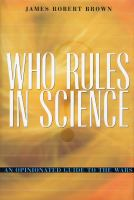 Who rules in science? : an opinionated guide to the wars /