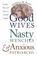 Good wives, nasty wenches, and anxious patriarchs : gender, race, and power in colonial Virginia /