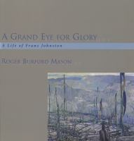 A grand eye for glory : a life of Franz Johnston /