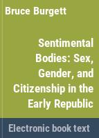 Sentimental bodies : sex, gender, and citizenship in the early republic /