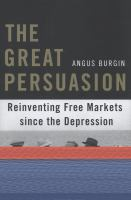 The great persuasion : reinventing free markets since the Depression /