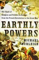 Earthly powers : the clash of religion and politics in Europe from the French Revolution to the Great War /