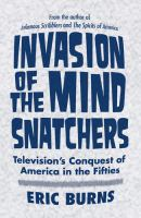 Invasion of the mind snatchers : television's conquest of America in the fifties /