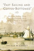 """Fast sailing and copper-bottomed"" : Aberdeen sailing ships and the emigrant Scots they carried to Canada, 1774-1855 /"