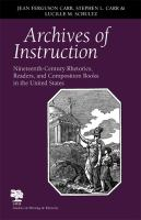 Archives of Instruction : Nineteenth-Century Rhetorics, Readers, and Composition Books in the United States.