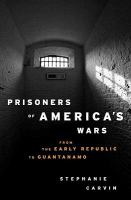 Prisoners of America's wars : from the early republic to Guantanamo /