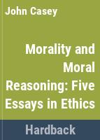 Morality and moral reasoning : five essays in ethics /