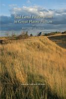 Bad Land pastoralism in Great Plains fiction /