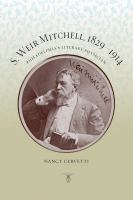 S. Weir Mitchell, 1829-1914 : Philadelphia's literary physician /