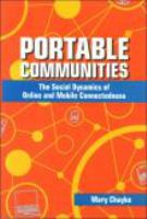 Portable communities : the social dynamics of online and mobile connectedness /