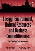 Energy, environment, natural resources and business competitiveness : the fragility of interdependence /