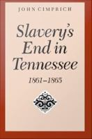 Slavery's end in Tennessee, 1861-1865 /