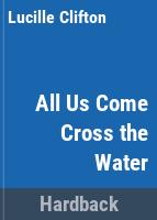 All us come cross the water /