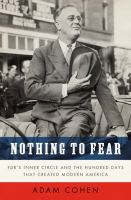 Nothing to fear : FDR's inner circle and the hundred days that created modern America /