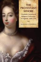The Protestant whore : courtesan narrative and religious controversy in England, 1680-1750 /