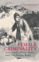 Female criminality : infanticide, moral panics and the female body /
