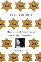 We all wore stars : memories of Anne Frank from her classmates /