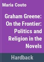 Graham Greene : on the frontier : politics and religion in the novels /