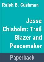 Jesse Chisholm : Texas trail blazer and Sam Houston's trouble-shooter /