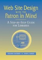 Web site design with the patron in mind : a step-by-step guide for libraries /