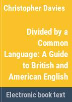 Divided by a common language a guide to British and American English /