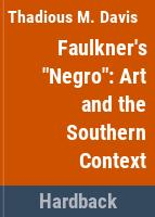 "Faulkner's ""Negro"" : art and the southern context /"