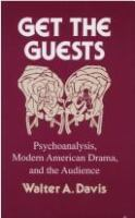 Get the guests : psychoanalysis, modern American drama, and the audience /