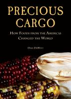 Precious cargo : how foods from the Americas changed the world /