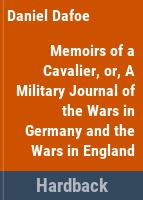 Memoirs of a cavalier, or, A military journal of the wars in Germany and the wars in England from the year 1632 to the year 1648 : written threescore years ago by an English gentleman who served first in the army of Gustavus Adolphus, the glorious King of Sweden, till his death, and after that in the Royal Army of King Charles the First, from the beginning of the Rebellion to the end of that war /
