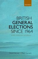 British general elections since 1964 : diversity, dealignment, and disillusion /
