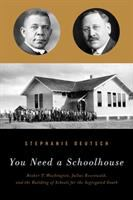 You need a schoolhouse : Booker T. Washington, Julius Rosenwald, and the building of schools for the segregated South /