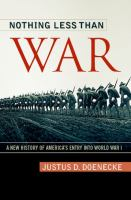 Nothing less than war : a new history of America's entry into World War I /