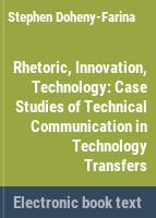 Rhetoric, innovation, technology : case studies of technical communication in technology transfers /