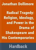 Radical tragedy : religion, ideology, and power in the drama of Shakespeare and his contemporaries /