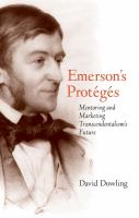 Emerson's Protégés : Mentoring and Marketing Transcendentalism's Future /