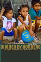 Divided by borders : Mexican migrants and their children /