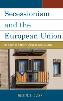 Secessionism and the European Union : the future of Flanders, Scotland, and Catalonia /