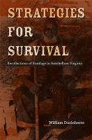 Strategies for survival : recollections of bondage in Antebellum Virginia /