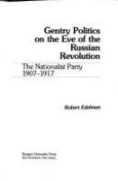 Gentry politics on the eve of the Russian Revolution : the Nationalist Party, 1907-1917 /